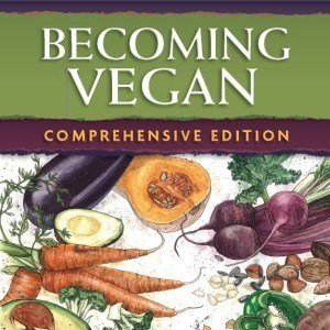 Becoming Vegan Comprehensive Edition